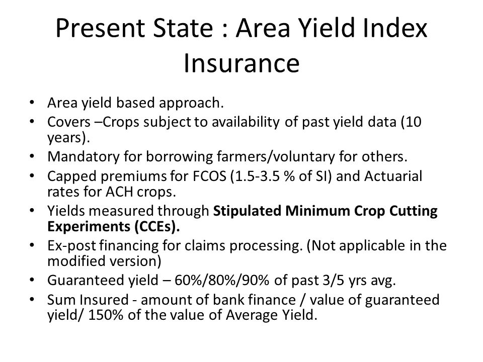 Present State : Area Yield Index Insurance Area yield based approach.