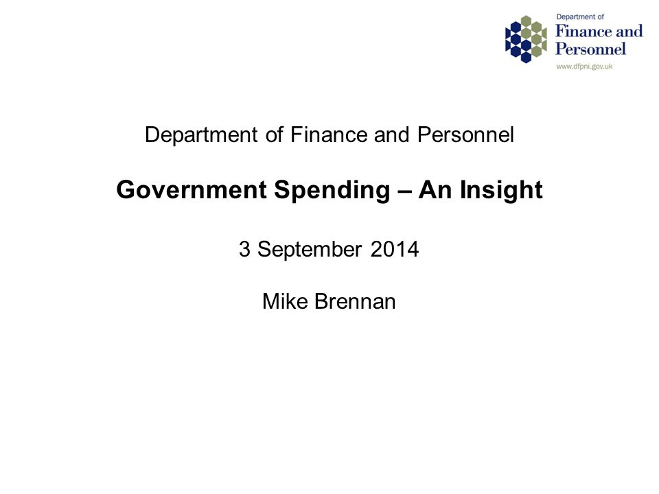 Department of Finance and Personnel Government Spending – An Insight 3 September 2014 Mike Brennan