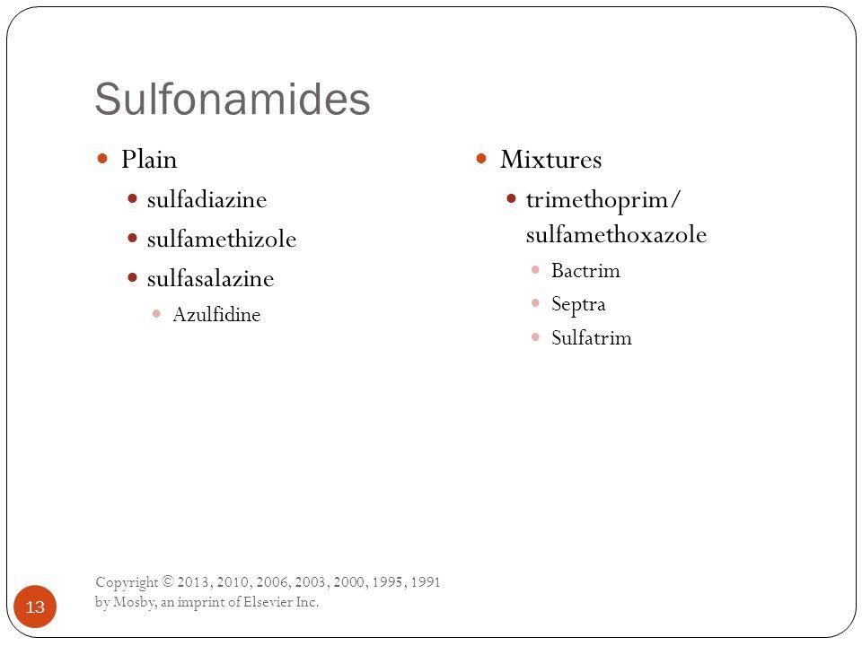Sulfonamides Copyright © 2013, 2010, 2006, 2003, 2000, 1995, 1991 by Mosby, an imprint of Elsevier Inc. 13 Plain sulfadiazine sulfamethizole sulfasala