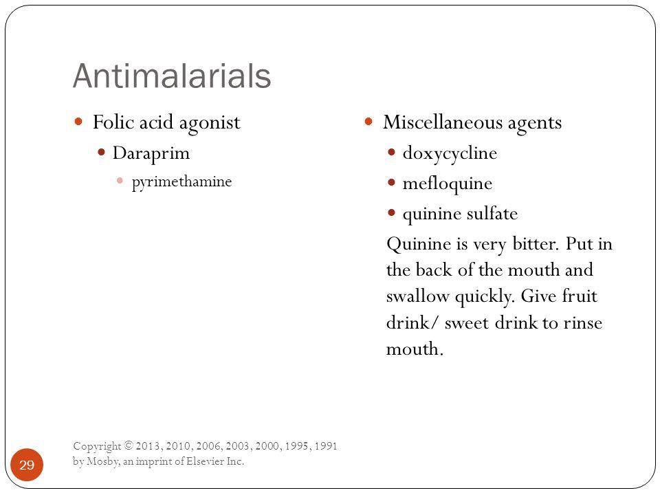 Antimalarials Copyright © 2013, 2010, 2006, 2003, 2000, 1995, 1991 by Mosby, an imprint of Elsevier Inc. 29 Folic acid agonist Daraprim pyrimethamine