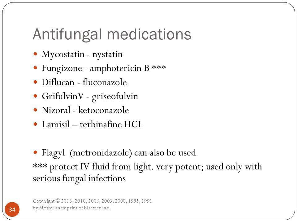 Antifungal medications Copyright © 2013, 2010, 2006, 2003, 2000, 1995, 1991 by Mosby, an imprint of Elsevier Inc. 34 Mycostatin - nystatin Fungizone -