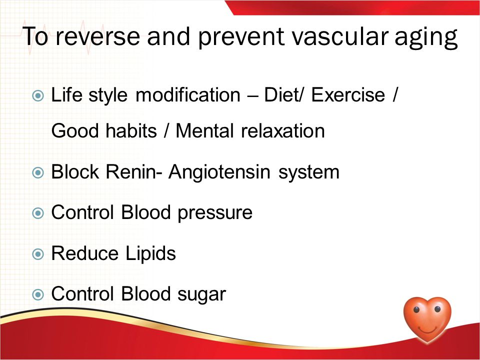 To reverse and prevent vascular aging  Life style modification – Diet/ Exercise / Good habits / Mental relaxation  Block Renin- Angiotensin system 