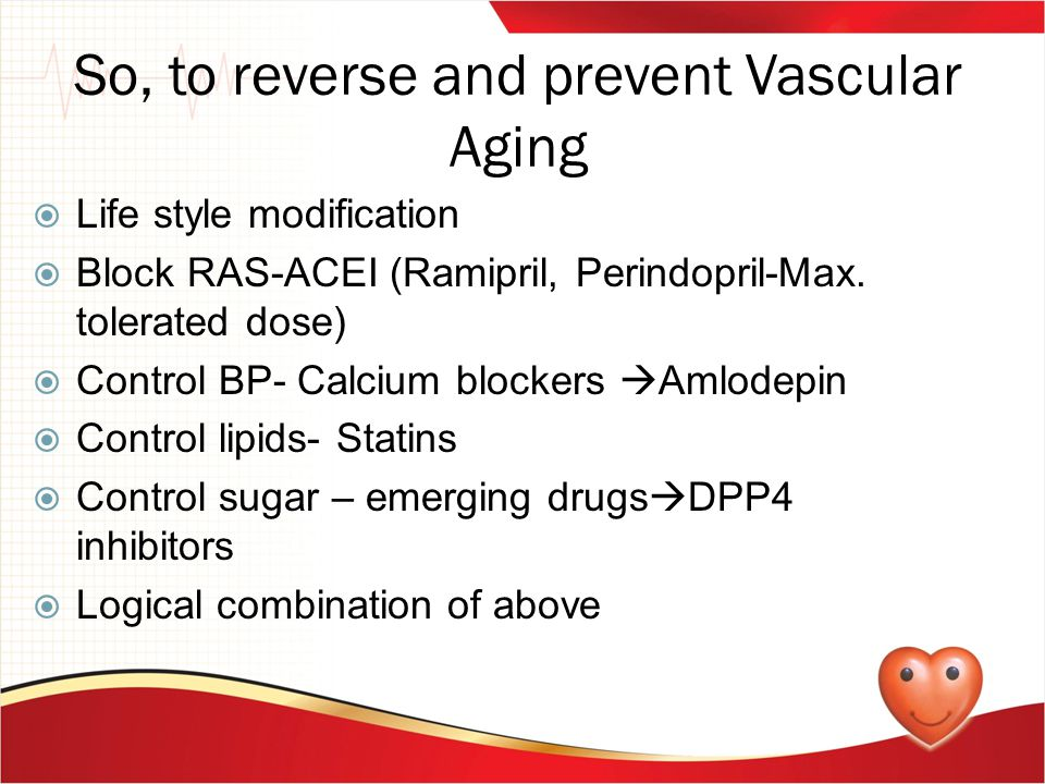 So, to reverse and prevent Vascular Aging  Life style modification  Block RAS-ACEI (Ramipril, Perindopril-Max. tolerated dose)  Control BP- Calcium