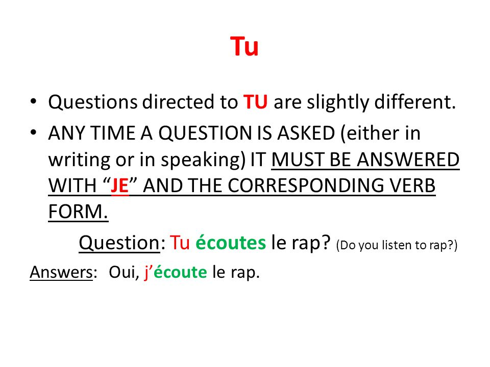"Tu Questions directed to TU are slightly different. ANY TIME A QUESTION IS ASKED (either in writing or in speaking) IT MUST BE ANSWERED WITH ""JE"" AND"