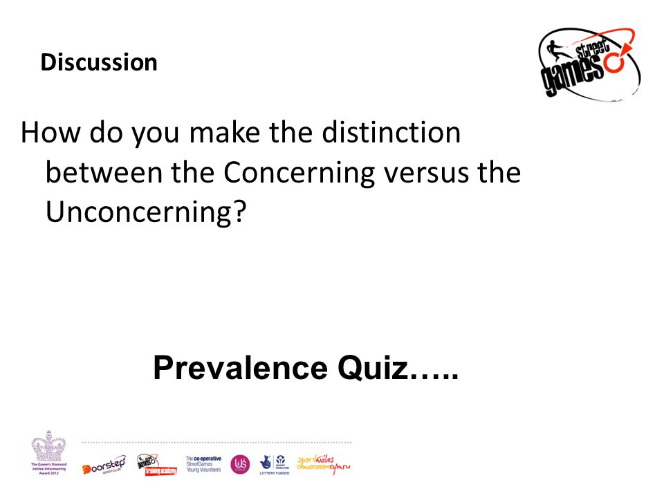 Discussion How do you make the distinction between the Concerning versus the Unconcerning? Prevalence Quiz…..