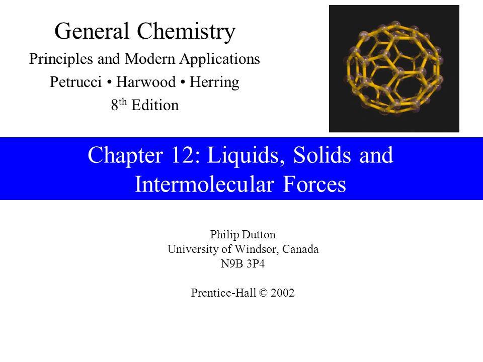 Prentice-Hall © 2002General Chemistry: Chapter 13Slide 22 of 35 12-5 Van der Waals Forces Instantaneous dipoles.