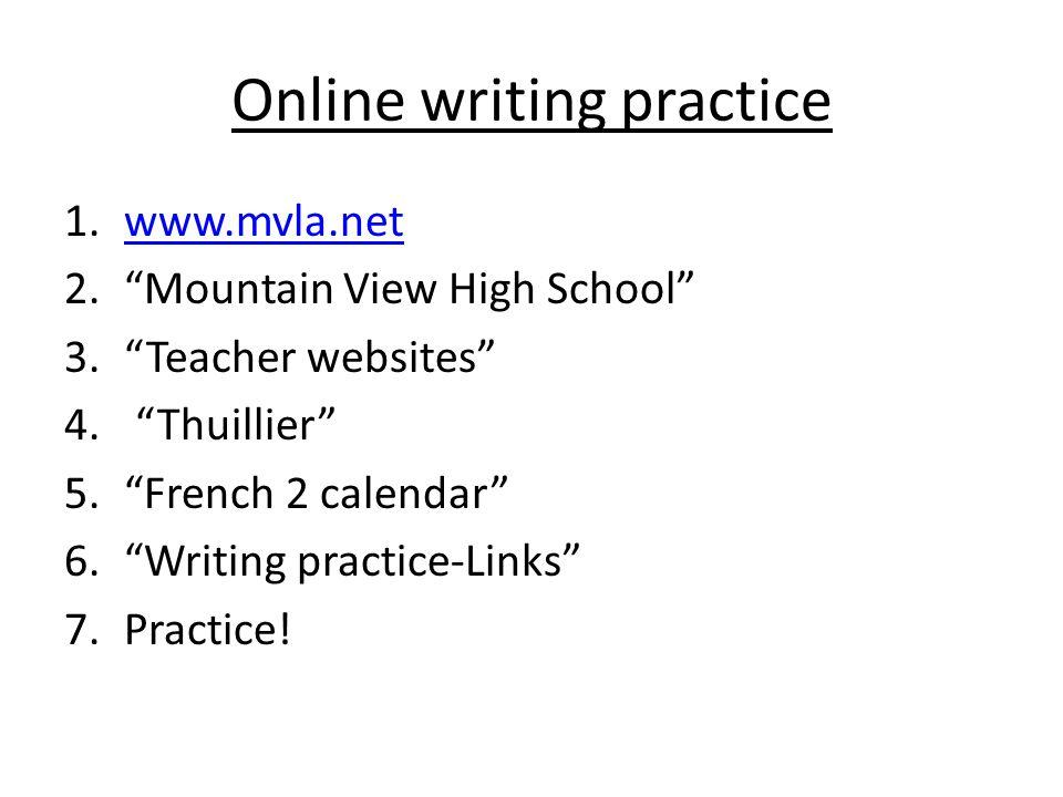 Online writing practice 1.www.mvla.netwww.mvla.net 2. Mountain View High School 3. Teacher websites 4.