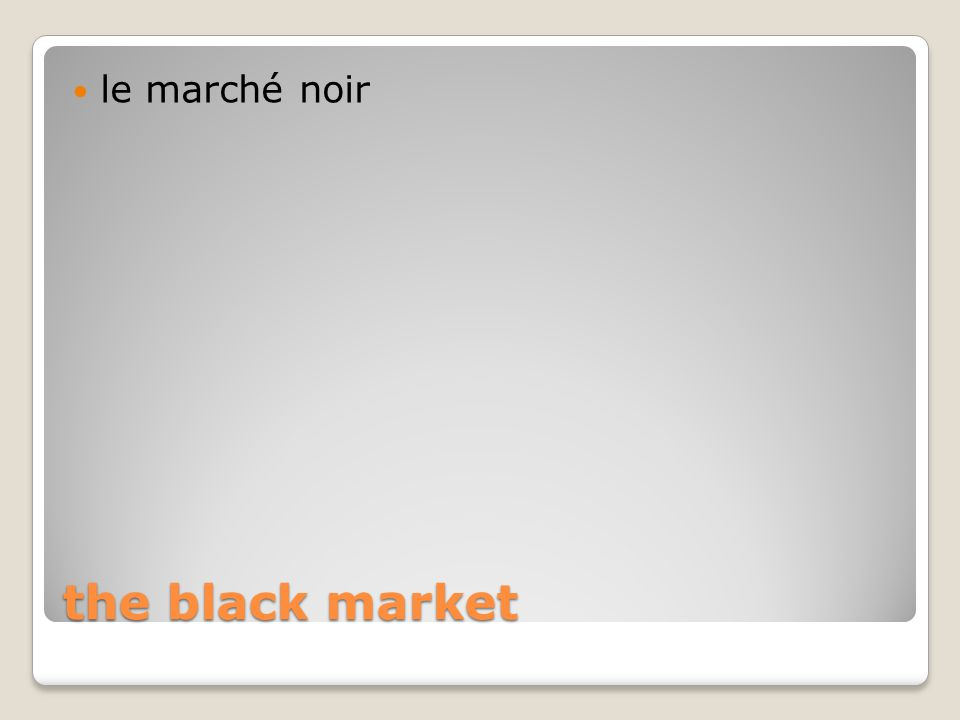 the black market le marché noir