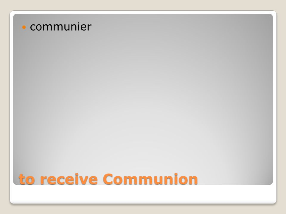 to receive Communion communier