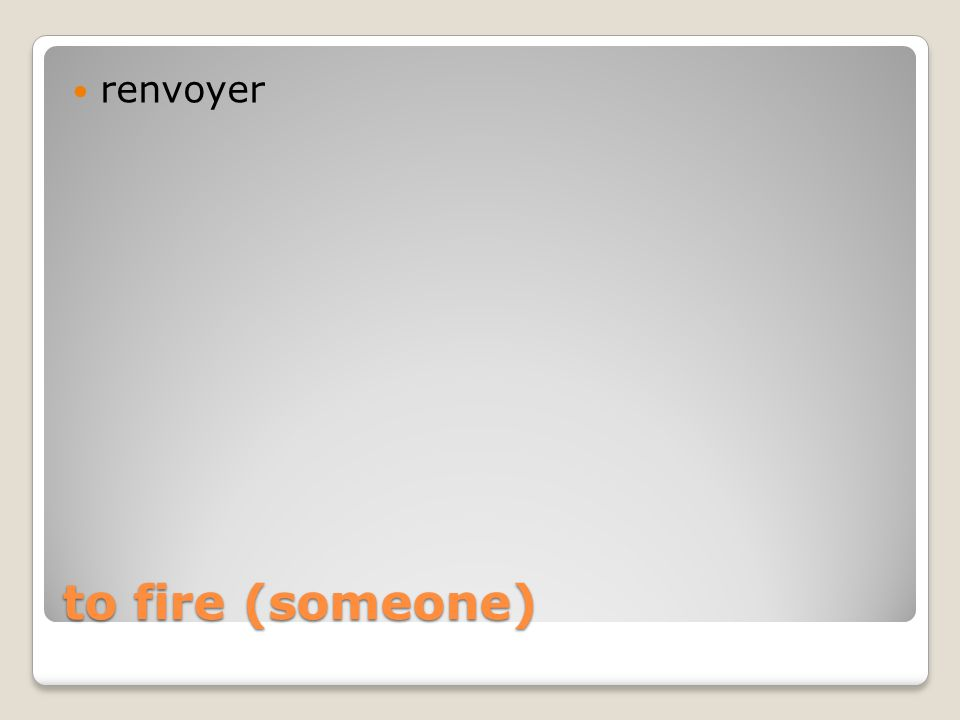 to fire (someone) renvoyer