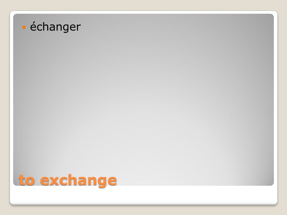 to exchange échanger