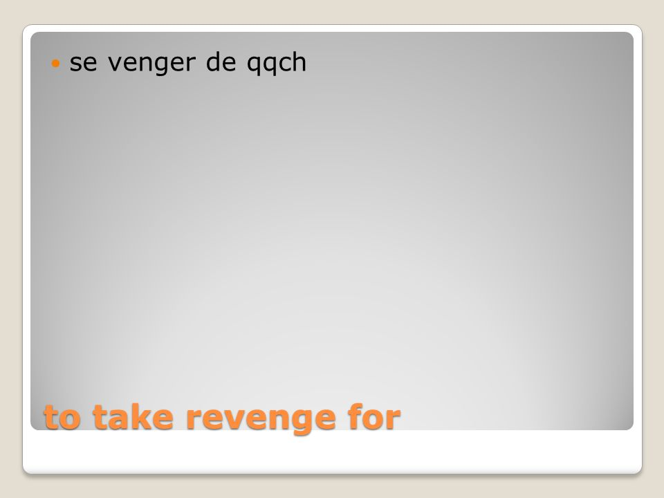 to take revenge for se venger de qqch