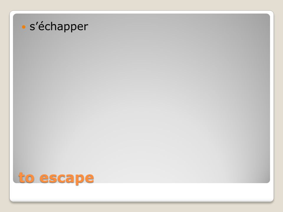 to escape s'échapper