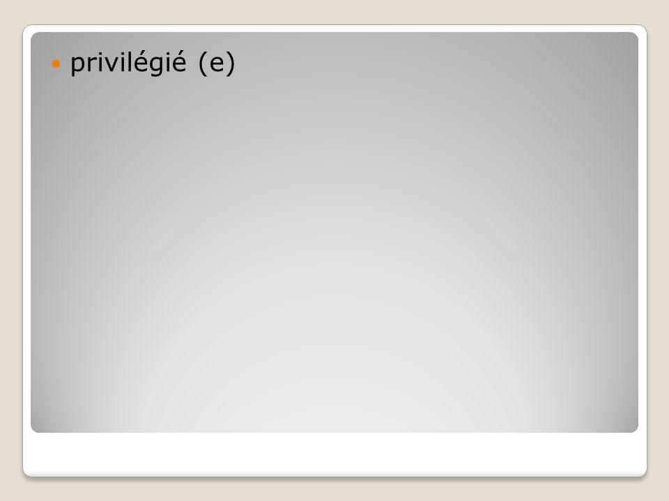privilégié (e)