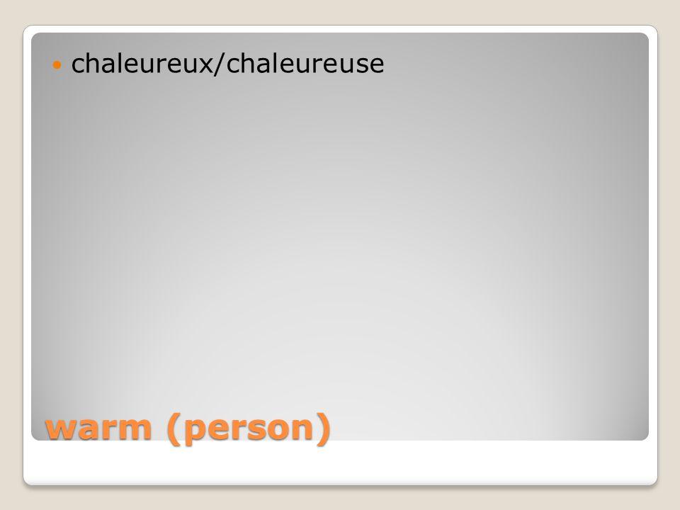 warm (person) chaleureux/chaleureuse