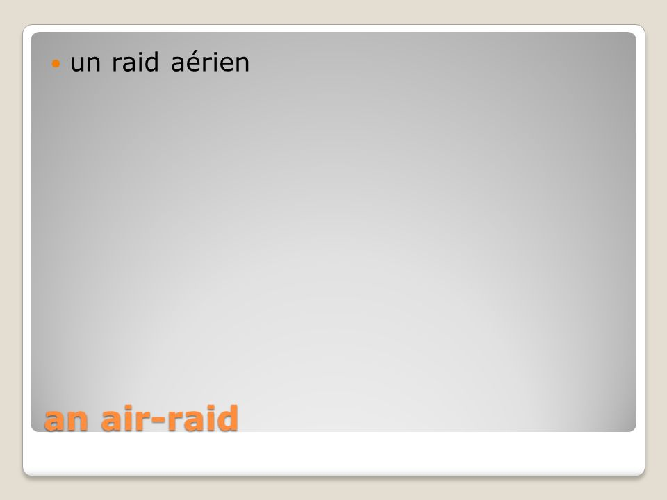 an air-raid un raid aérien