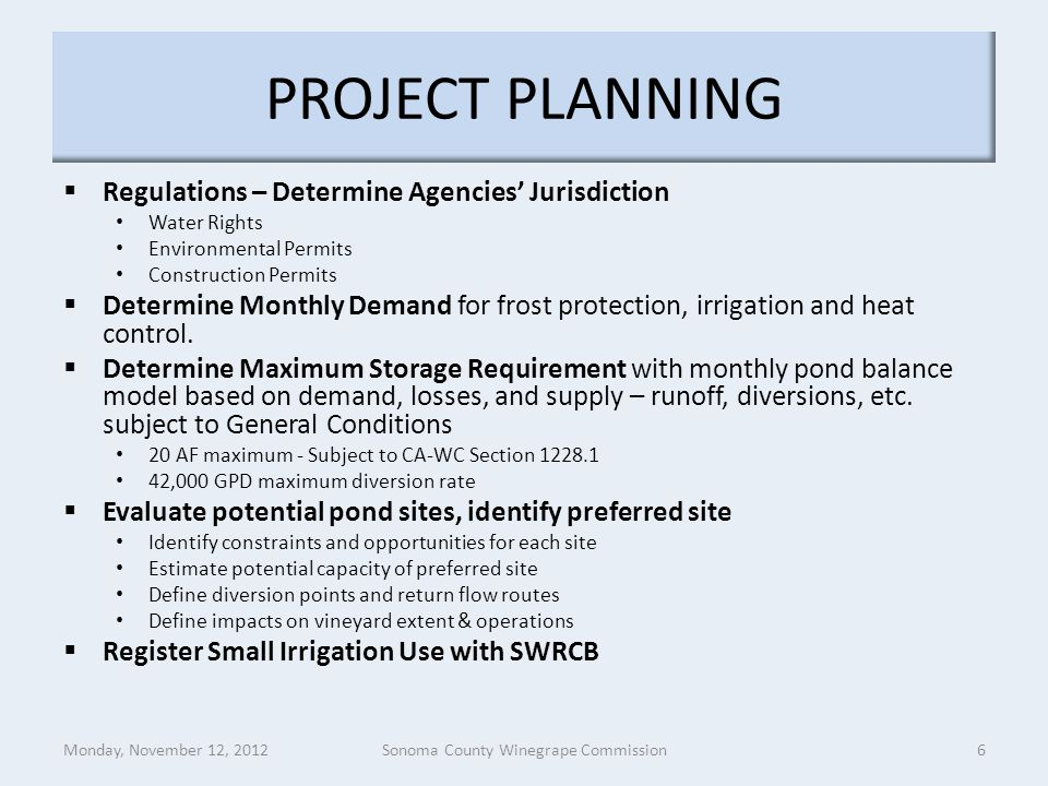 PROJECT PLANNING  Regulations – Determine Agencies' Jurisdiction Water Rights Environmental Permits Construction Permits  Determine Monthly Demand for frost protection, irrigation and heat control.