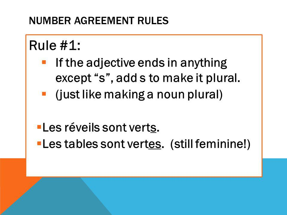 NUMBER AGREEMENT RULES Rule #1:  If the adjective ends in anything except s , add s to make it plural.