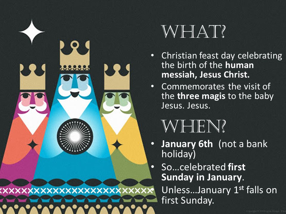 WHEN. Christian feast day celebrating the birth of the human messiah, Jesus Christ.