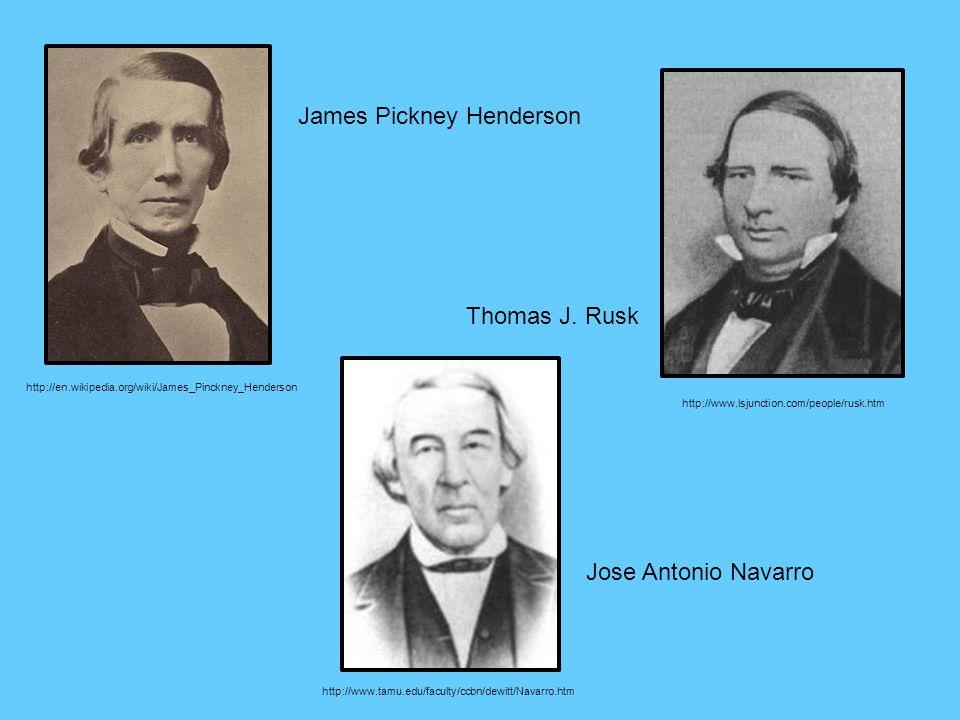 http://en.wikipedia.org/wiki/James_Pinckney_Henderson James Pickney Henderson http://www.lsjunction.com/people/rusk.htm Thomas J. Rusk http://www.tamu