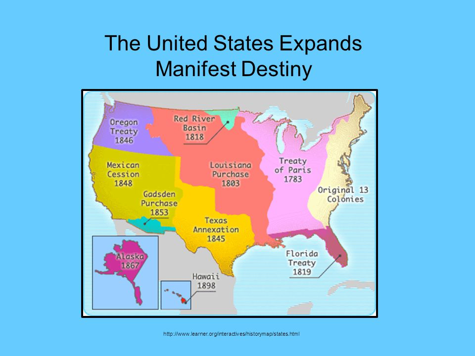 The United States Expands Manifest Destiny http://www.learner.org/interactives/historymap/states.html