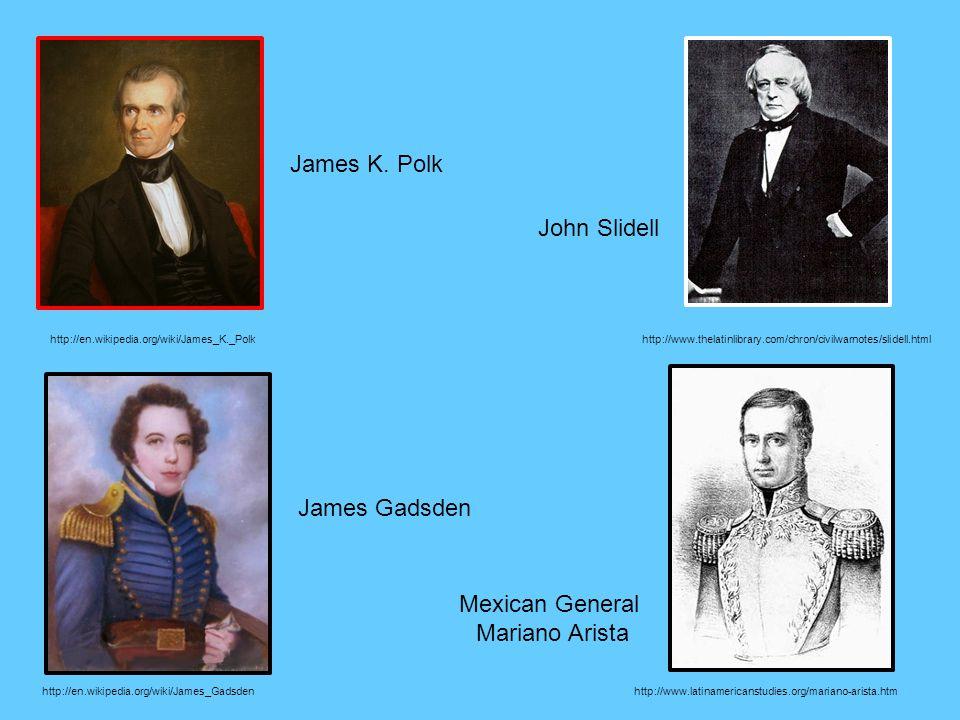 http://en.wikipedia.org/wiki/James_K._Polk James K. Polk http://www.thelatinlibrary.com/chron/civilwarnotes/slidell.html John Slidell http://en.wikipe