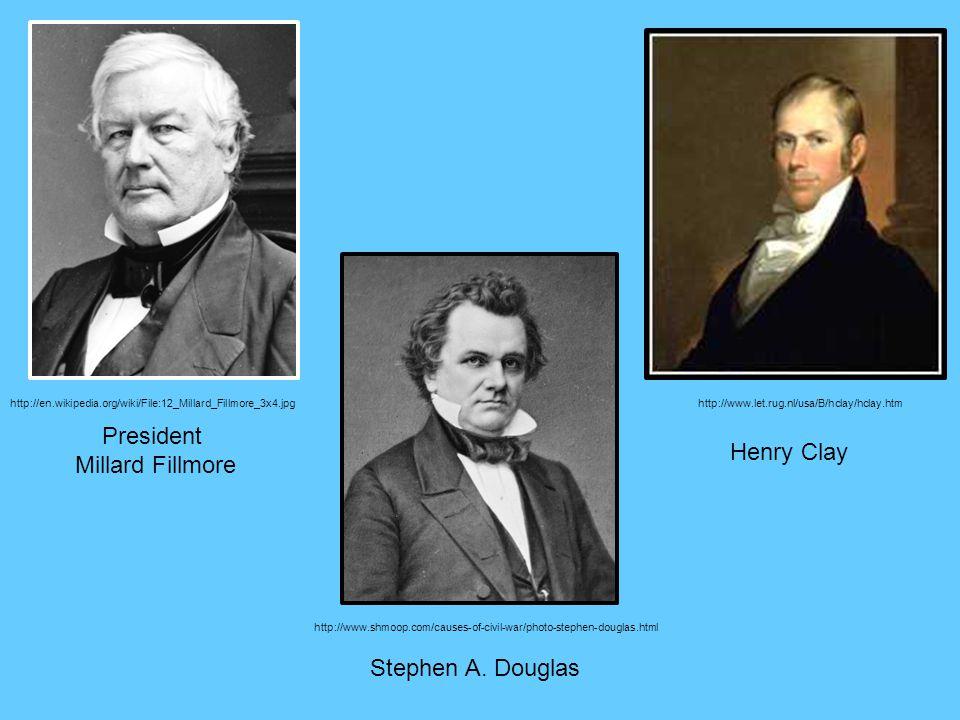 http://en.wikipedia.org/wiki/File:12_Millard_Fillmore_3x4.jpg President Millard Fillmore http://www.let.rug.nl/usa/B/hclay/hclay.htm Henry Clay http:/