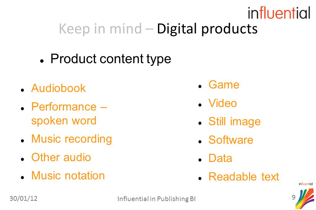 Keep in mind – Digital products Technical protection  None  DRM (Digital rights management)  Digital watermarking  Adobe DRM 30/01/12 10 Influential in Publishing BI