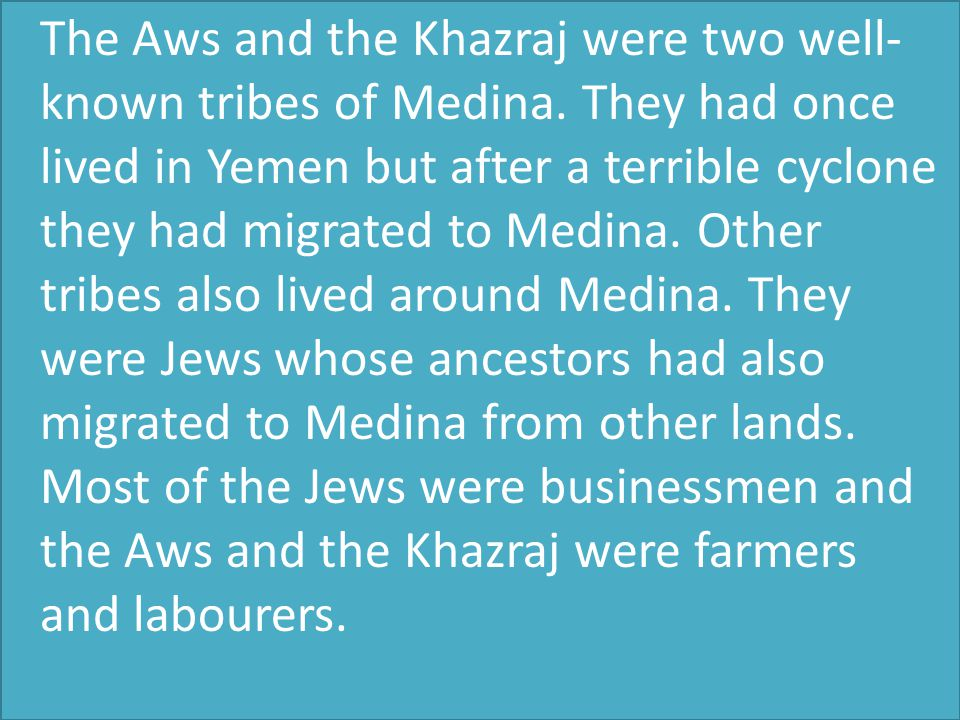The Aws and the Khazraj were two well- known tribes of Medina.
