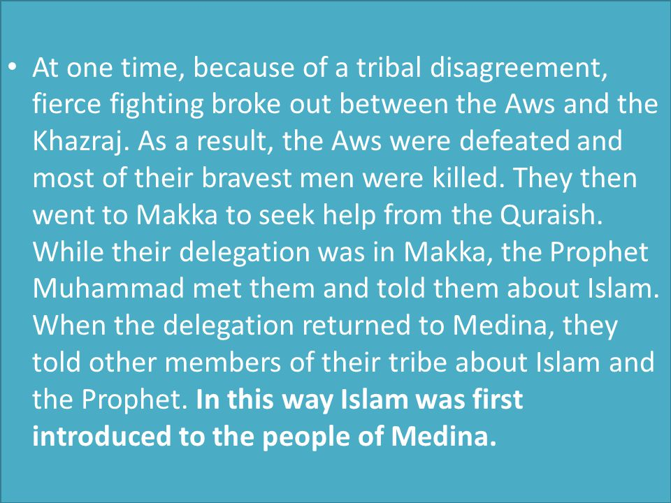 At one time, because of a tribal disagreement, fierce fighting broke out between the Aws and the Khazraj.