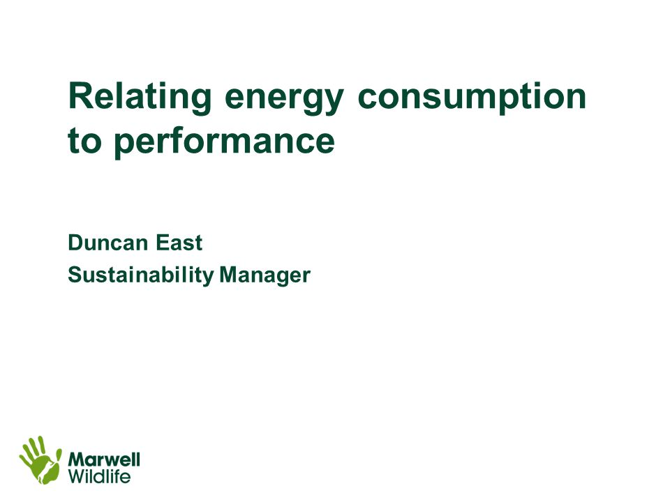 Relating energy consumption to performance Duncan East Sustainability Manager