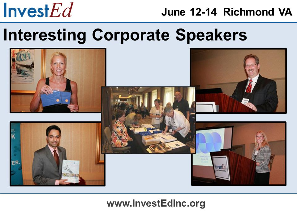 June 12-14 Richmond VA www.InvestEdInc.org Interesting Corporate Speakers