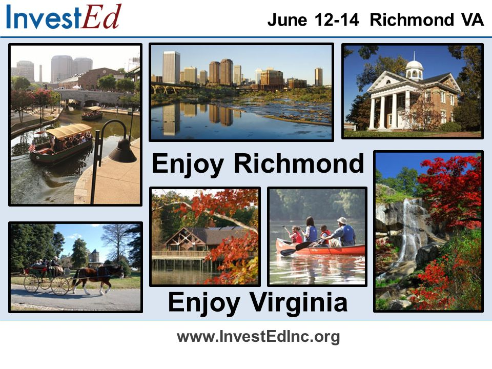 June 12-14 Richmond VA www.InvestEdInc.org Enjoy Virginia Enjoy Richmond