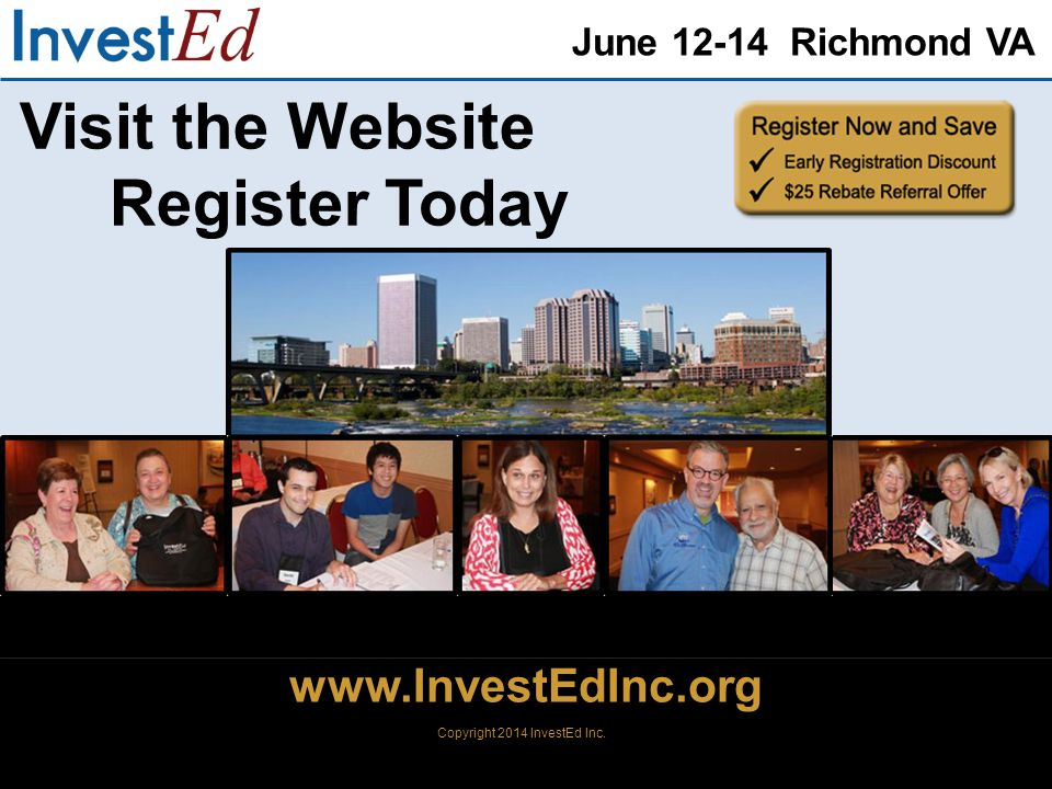 June 12-14 Richmond VA www.InvestEdInc.org Visit the Website Register Today www.InvestEdInc.org Copyright 2014 InvestEd Inc.