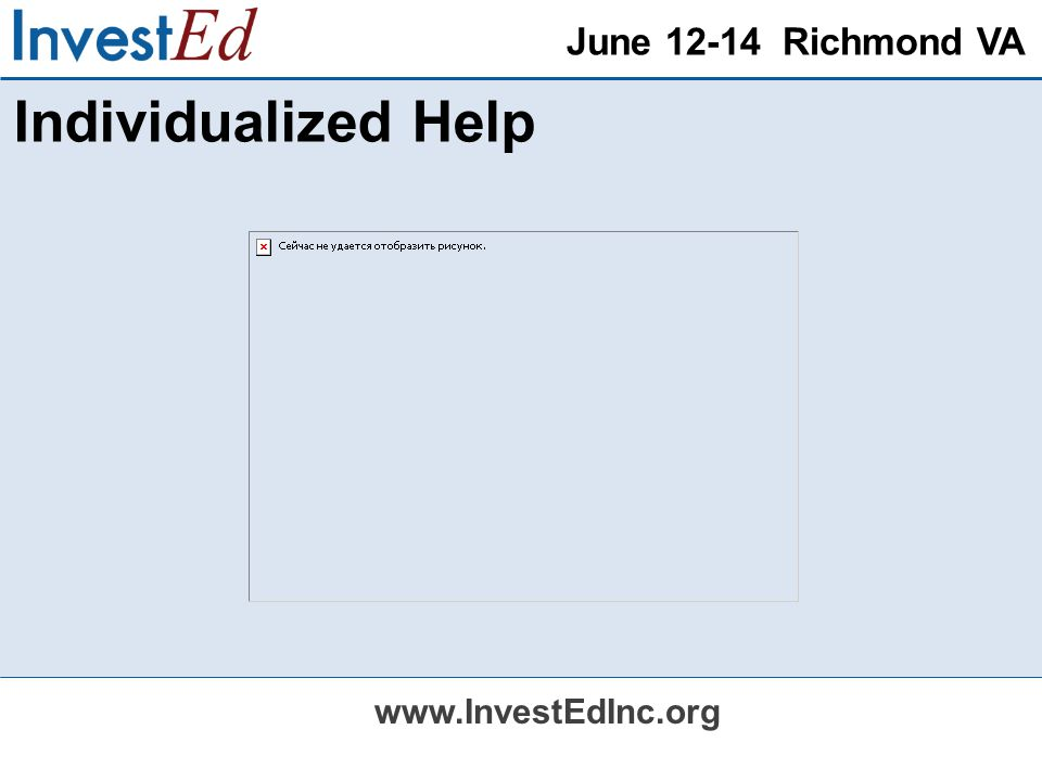 June 12-14 Richmond VA www.InvestEdInc.org Individualized Help