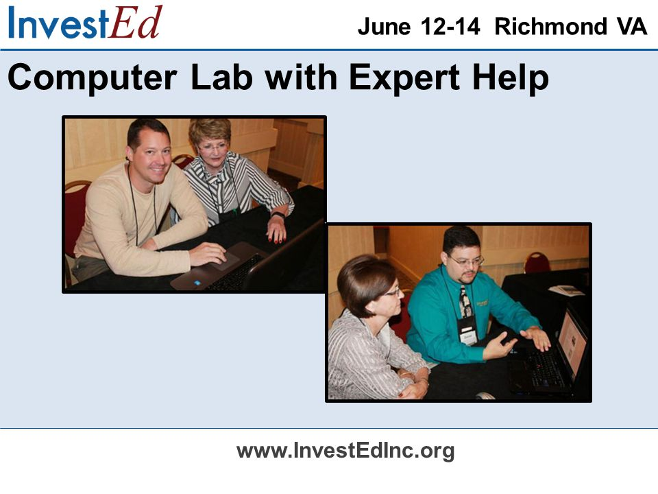 June 12-14 Richmond VA www.InvestEdInc.org Computer Lab with Expert Help
