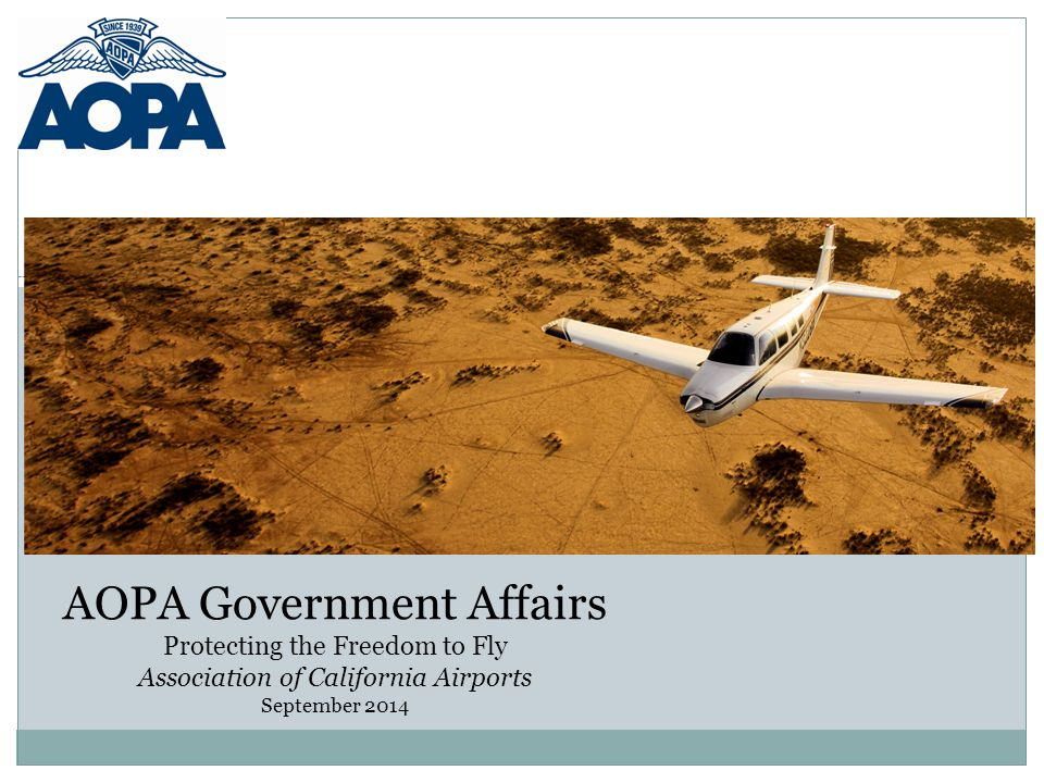 AOPA Government Affairs Protecting the Freedom to Fly Association of California Airports September 2014
