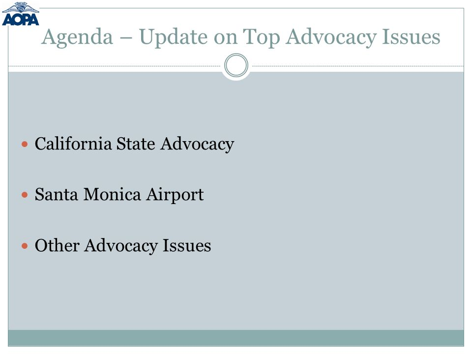 Agenda – Update on Top Advocacy Issues California State Advocacy Santa Monica Airport Other Advocacy Issues