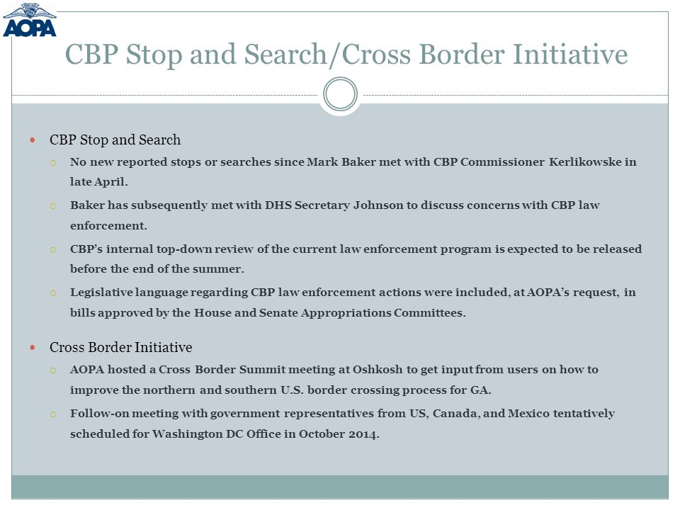 CBP Stop and Search/Cross Border Initiative CBP Stop and Search  No new reported stops or searches since Mark Baker met with CBP Commissioner Kerlikowske in late April.