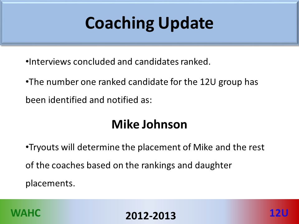 WAHC12U 2012-2013 Coaching Update Interviews concluded and candidates ranked. The number one ranked candidate for the 12U group has been identified an