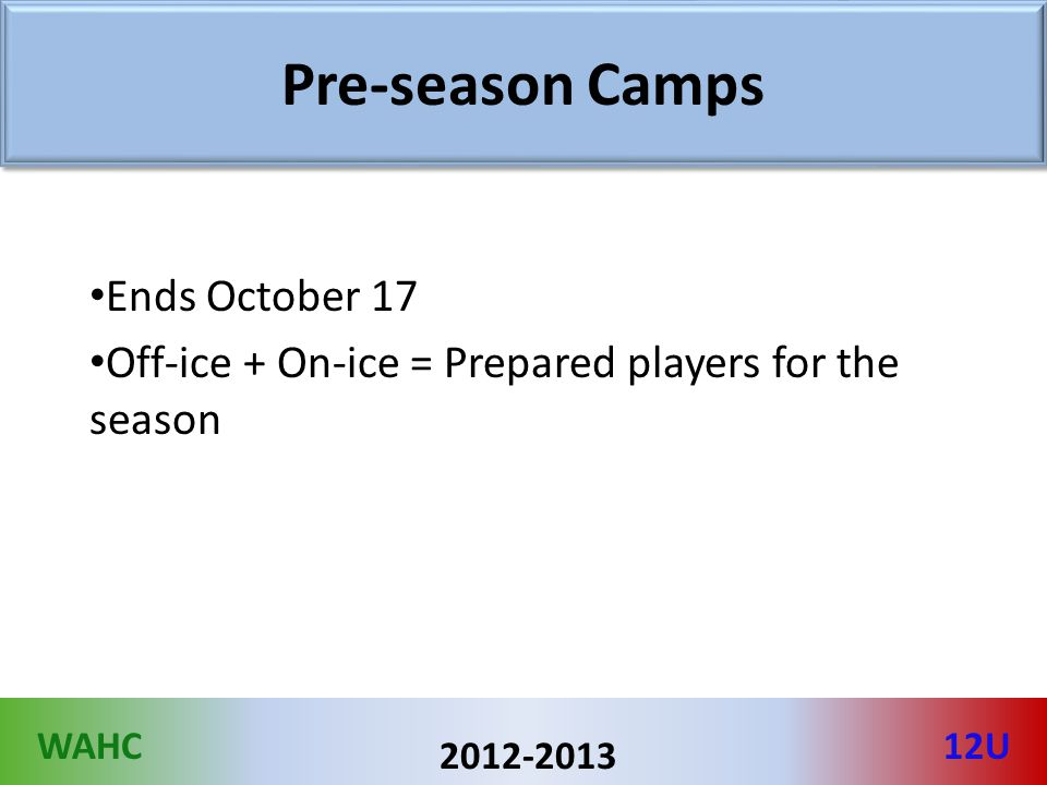 WAHC12U 2012-2013 Pre-season Camps Ends October 17 Off-ice + On-ice = Prepared players for the season
