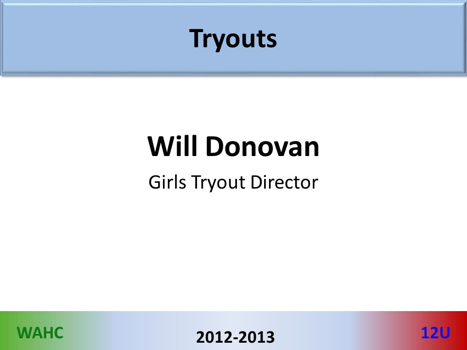 WAHC12U 2012-2013 Tryouts Will Donovan Girls Tryout Director