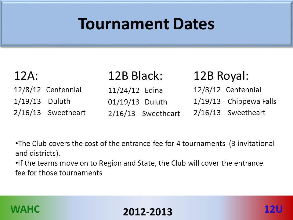 WAHC12U 2012-2013 Tournament Dates 12B Black: 11/24/12 Edina 01/19/13 Duluth 2/16/13 Sweetheart 12A: 12/8/12 Centennial 1/19/13 Duluth 2/16/13 Sweethe