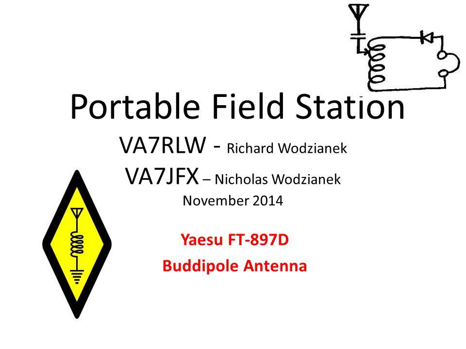 Portable Field Station VA7RLW - Richard Wodzianek VA7JFX – Nicholas Wodzianek November 2014 Yaesu FT-897D Buddipole Antenna