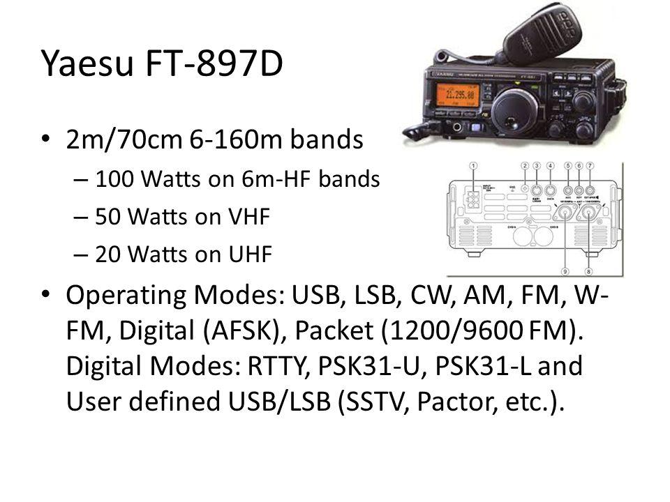 Yaesu FT-897D 2m/70cm 6-160m bands – 100 Watts on 6m-HF bands – 50 Watts on VHF – 20 Watts on UHF Operating Modes: USB, LSB, CW, AM, FM, W- FM, Digital (AFSK), Packet (1200/9600 FM).
