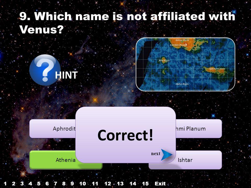 HINT Aphrodite Athenia Ishtar Lakshmi Planum Correct! next 9. Which name is not affiliated with Venus? 12345687910Exit1112131514