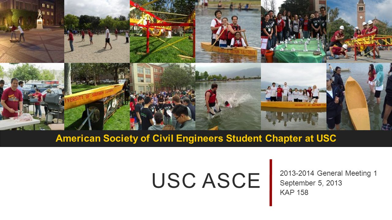 American Society of Civil Engineers Student Chapter at USC USC ASCE 2013-2014 General Meeting 1 September 5, 2013 KAP 158