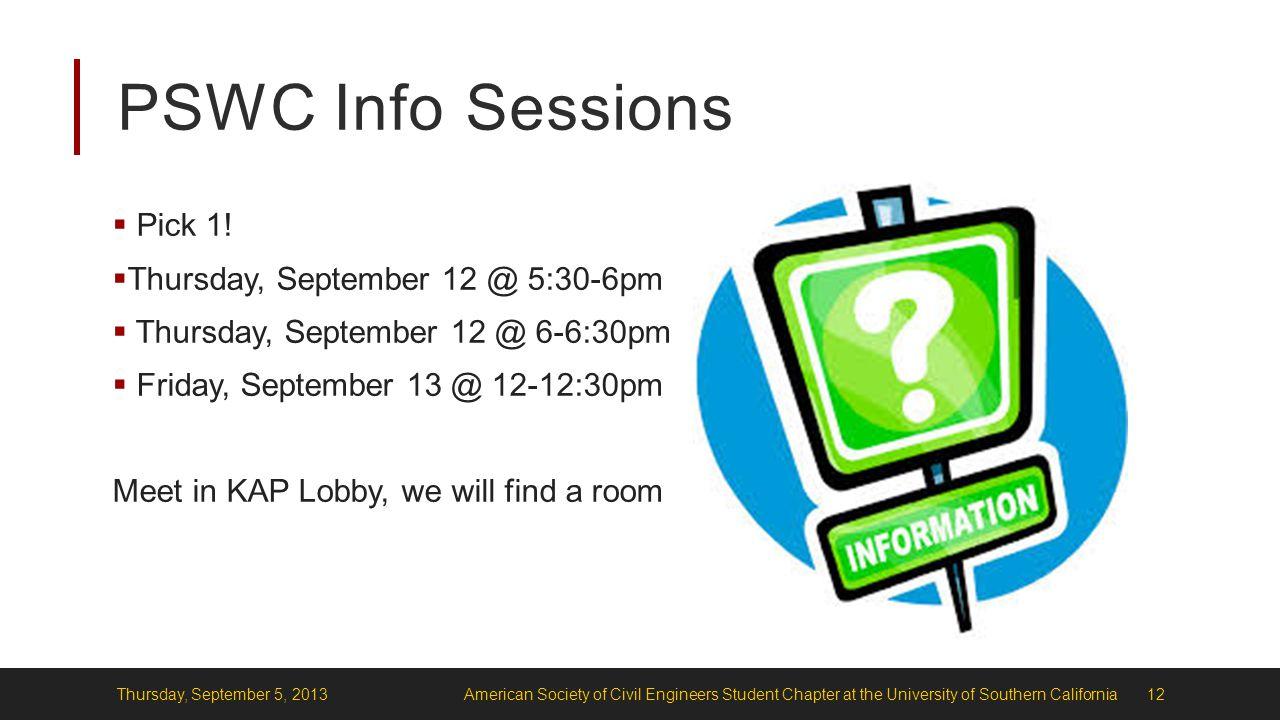 PSWC Info Sessions  Pick 1!  Thursday, September 12 @ 5:30-6pm  Thursday, September 12 @ 6-6:30pm  Friday, September 13 @ 12-12:30pm Meet in KAP L