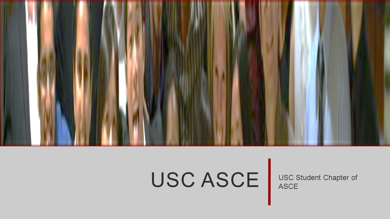 USC ASCE USC Student Chapter of ASCE