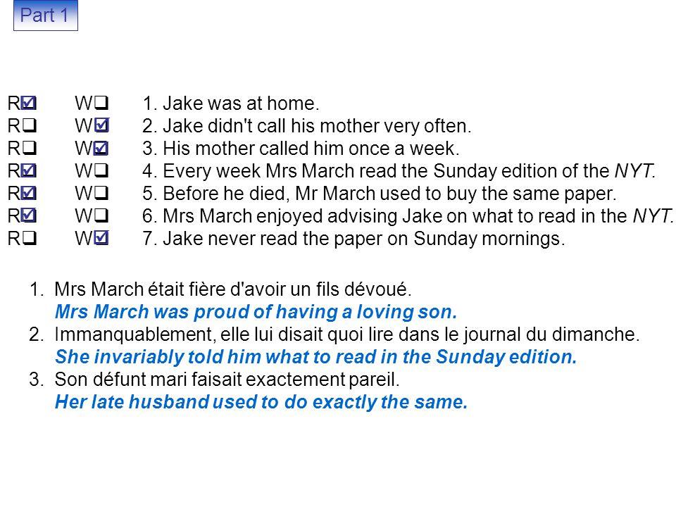 R  W  1. Jake was at home. R  W  2. Jake didn t call his mother very often.